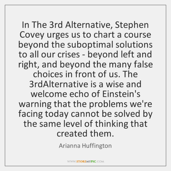 In The 3rd Alternative, Stephen Covey urges us to chart a course ...