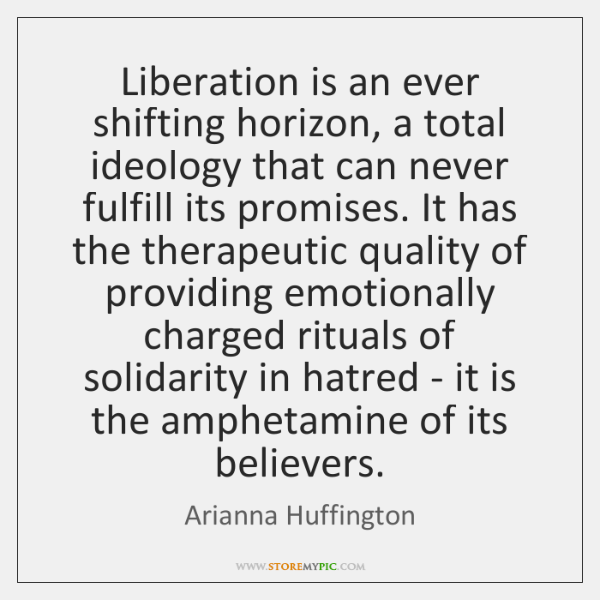 Liberation is an ever shifting horizon, a total ideology that can never ...