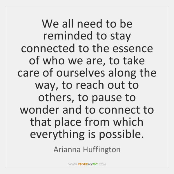 We all need to be reminded to stay connected to the essence ...