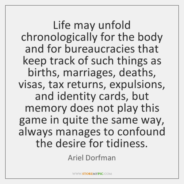 Life may unfold chronologically for the body and for bureaucracies that keep ...