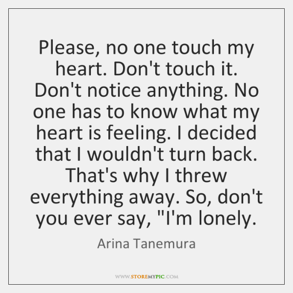 Please, no one touch my heart. Don't touch it. Don't notice anything. ...