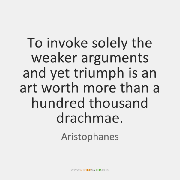 To invoke solely the weaker arguments and yet triumph is an art ...