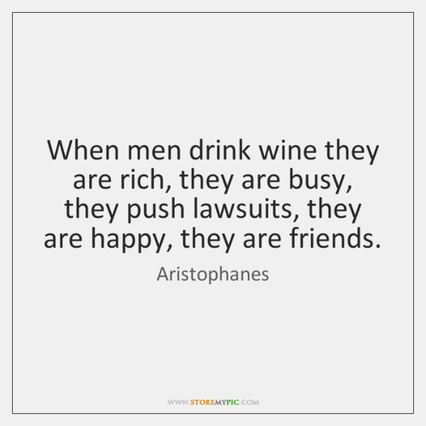 When men drink wine they are rich, they are busy, they push ...