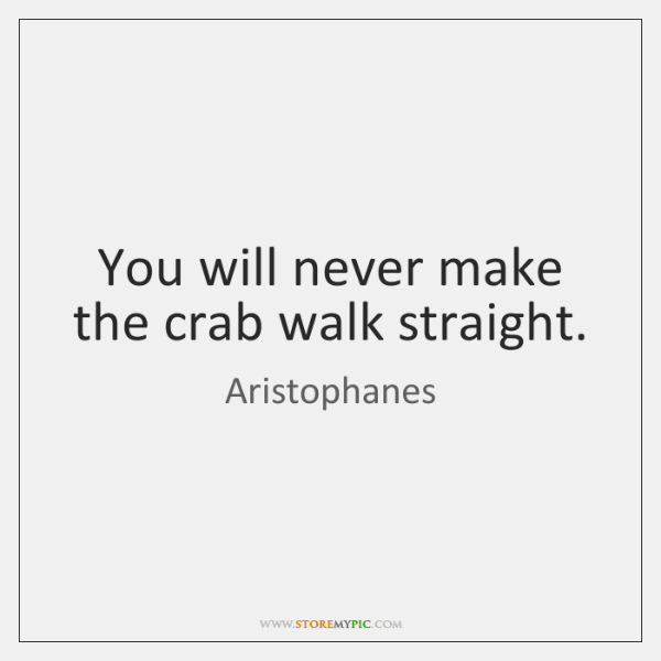 You will never make the crab walk straight.