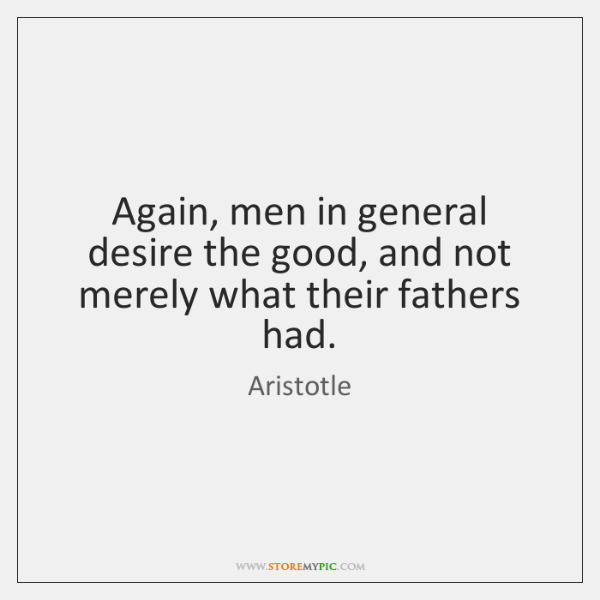 Again, men in general desire the good, and not merely what their ...