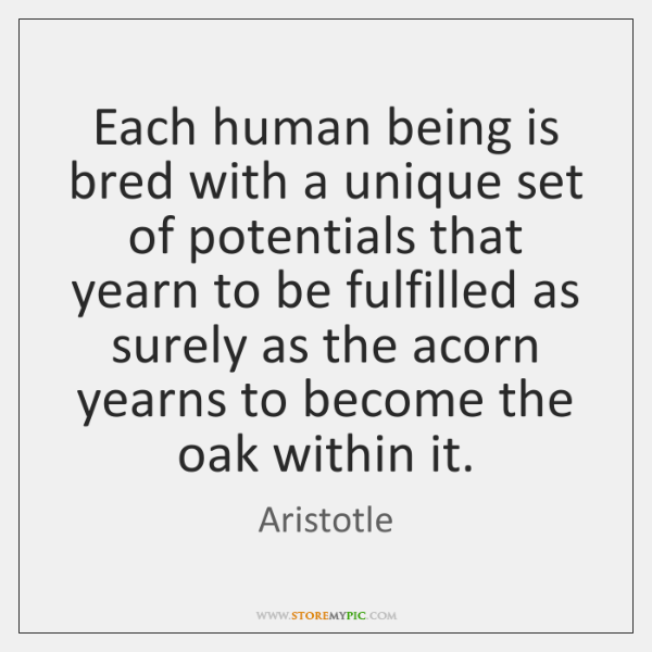 Each human being is bred with a unique set of potentials that ...