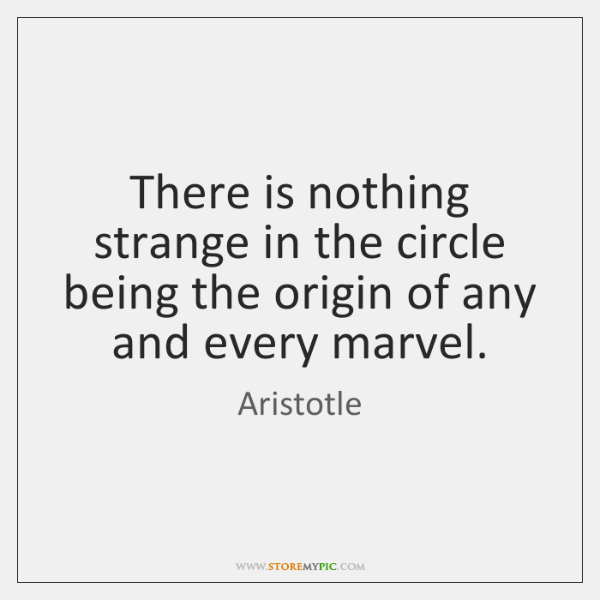 There is nothing strange in the circle being the origin of any ...
