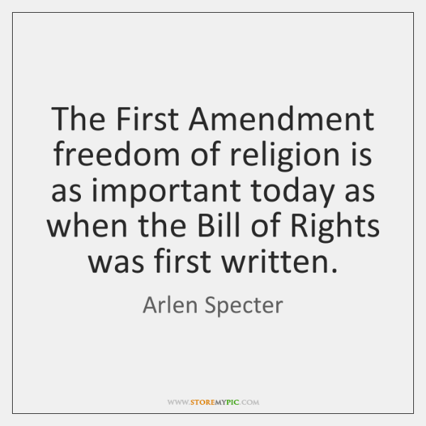 The First Amendment freedom of religion is as important today as when ...