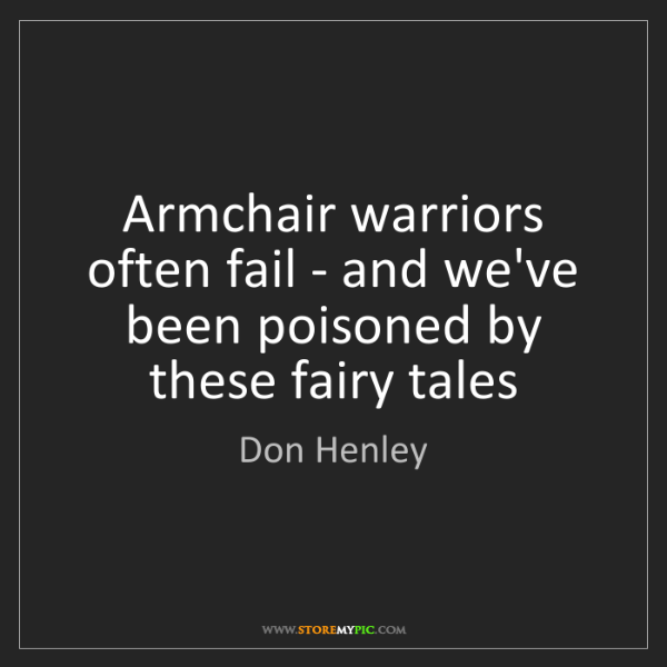 Don Henley: Armchair warriors often fail - and we've been poisoned...