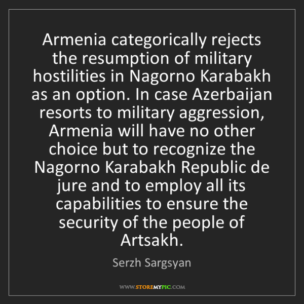 Serzh Sargsyan: Armenia categorically rejects the resumption of military...