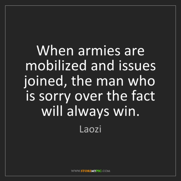 Laozi: When armies are mobilized and issues joined, the man...