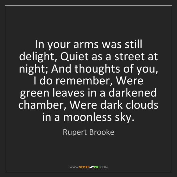Rupert Brooke: In your arms was still delight, Quiet as a street at...