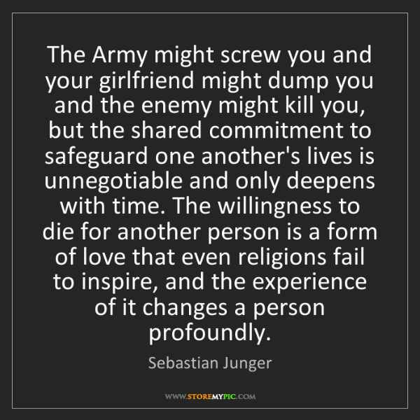 Sebastian Junger: The Army might screw you and your girlfriend might dump...