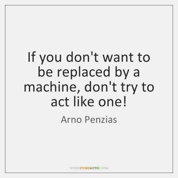 If you don't want to be replaced by a machine, don't try ...