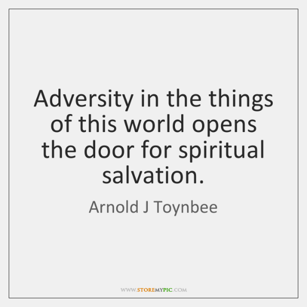 Adversity in the things of this world opens the door for spiritual ...