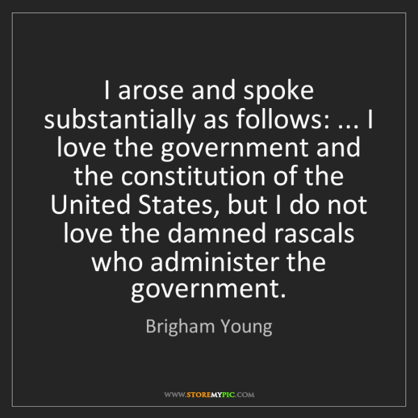 Brigham Young: I arose and spoke substantially as follows: ... I love...