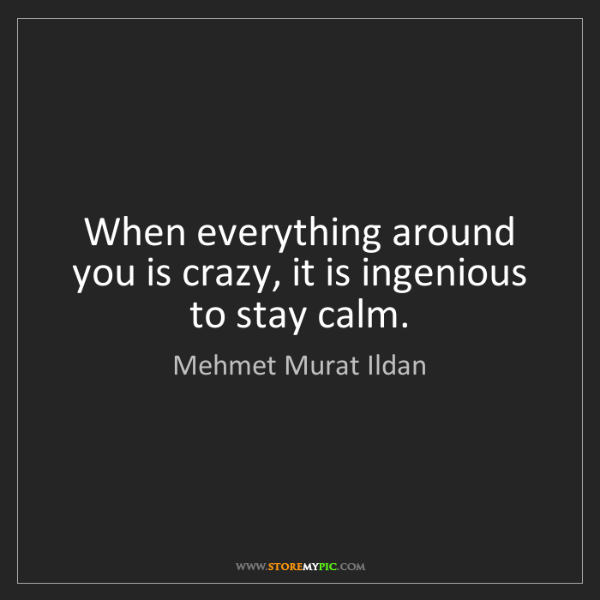Mehmet Murat Ildan: When everything around you is crazy, it is ingenious...