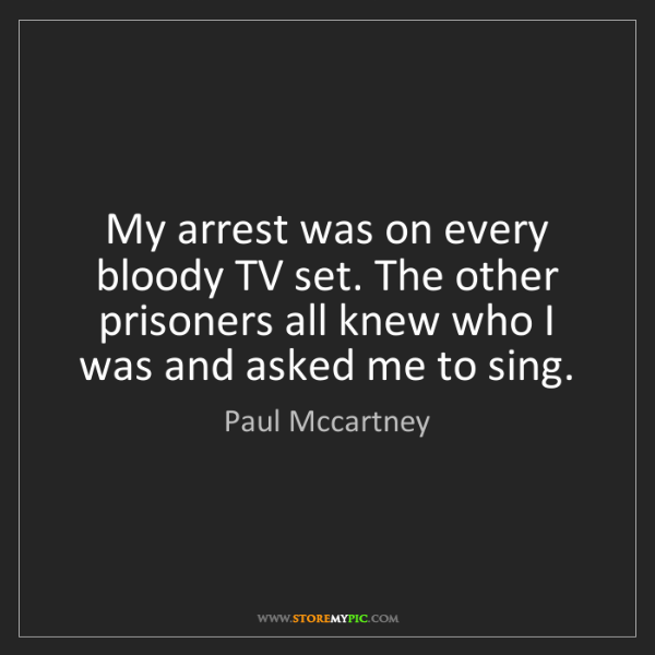 Paul Mccartney: My arrest was on every bloody TV set. The other prisoners...