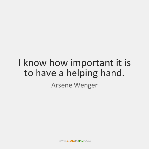 I know how important it is to have a helping hand.