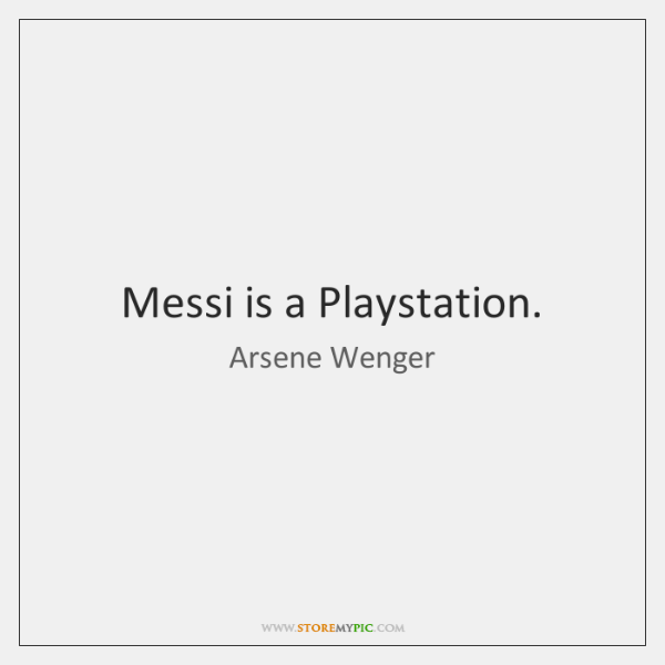 Messi is a Playstation.