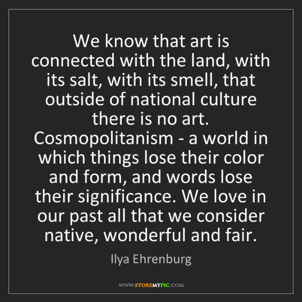 Ilya Ehrenburg: We know that art is connected with the land, with its...