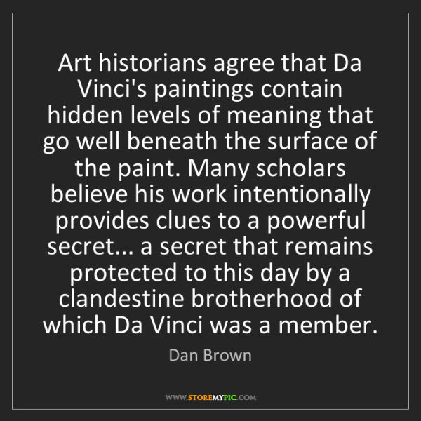 Dan Brown: Art historians agree that Da Vinci's paintings contain...