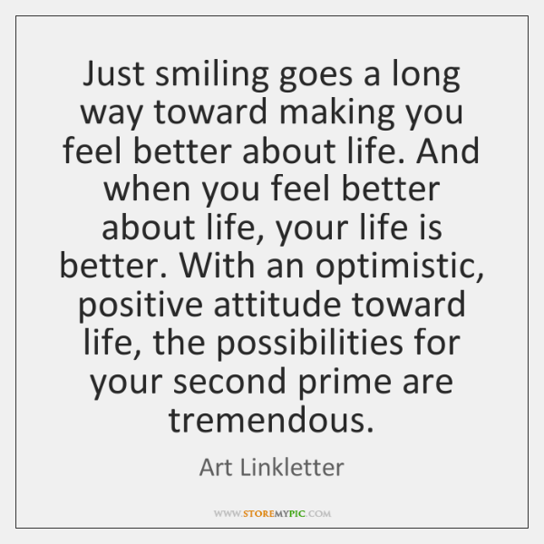Just smiling goes a long way toward making you feel better about ...
