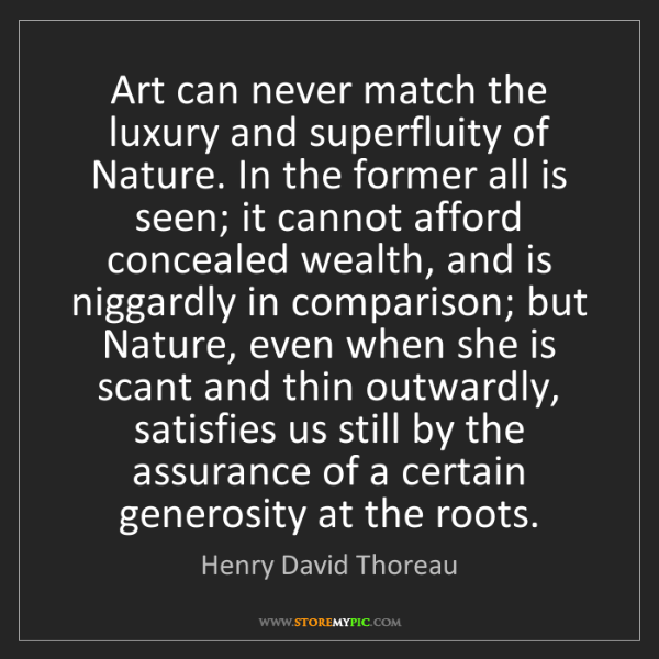 Henry David Thoreau: Art can never match the luxury and superfluity of Nature....