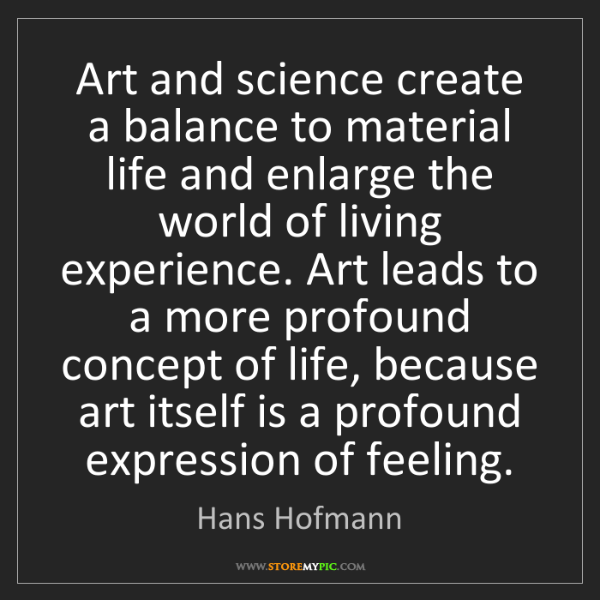 Hans Hofmann: Art and science create a balance to material life and...