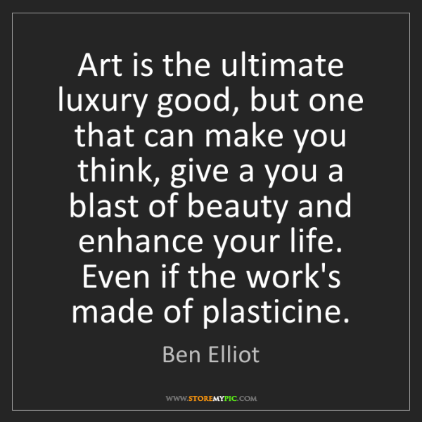 Ben Elliot: Art is the ultimate luxury good, but one that can make...
