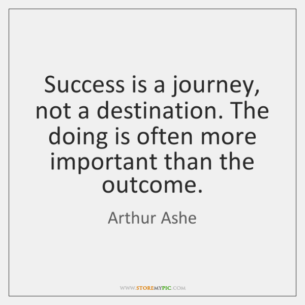 Success is a journey, not a destination. The doing is often more ...