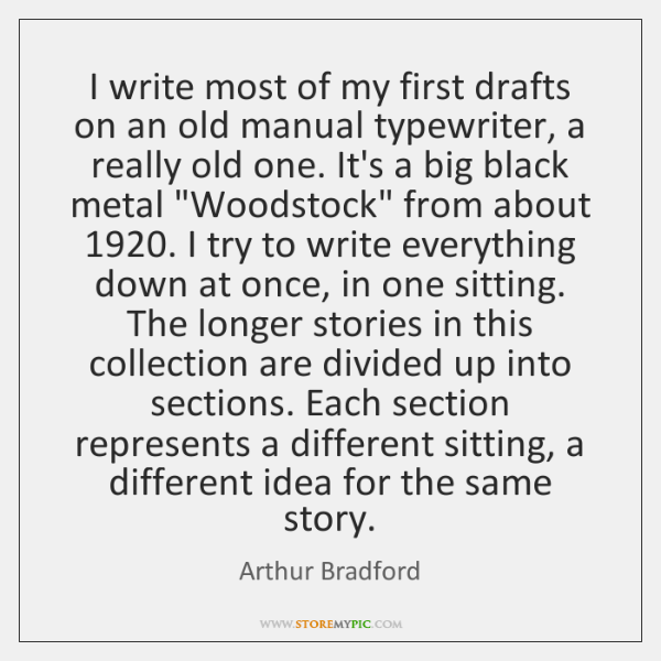 I write most of my first drafts on an old manual typewriter, ...