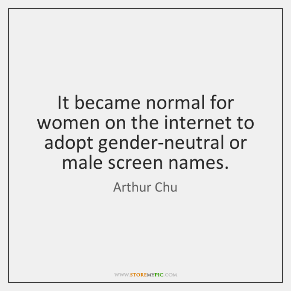 It became normal for women on the internet to adopt gender-neutral or ...