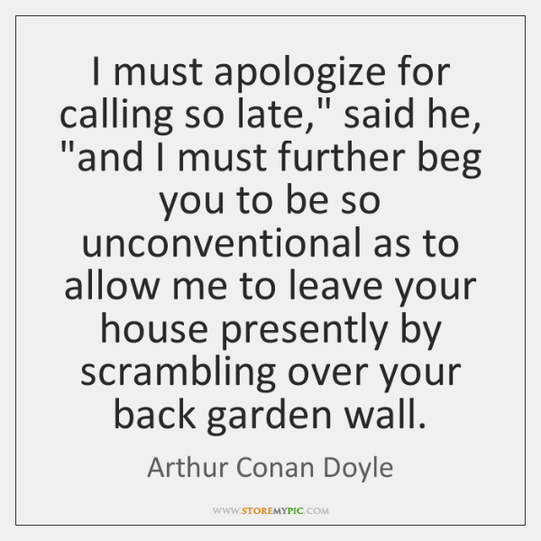 "I must apologize for calling so late,"" said he, ""and I must ..."