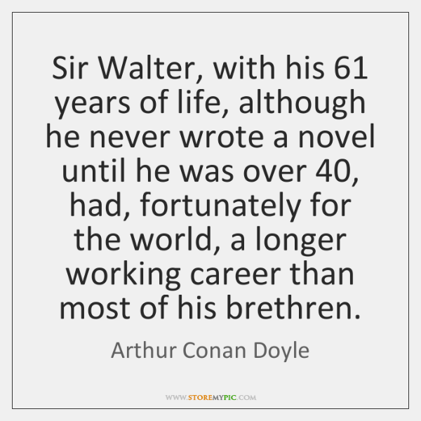 Sir Walter, with his 61 years of life, although he never wrote a ...