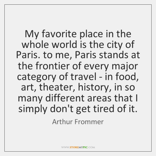 My favorite place in the whole world is the city of Paris. ...