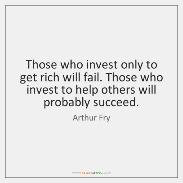 Those who invest only to get rich will fail. Those who invest ...