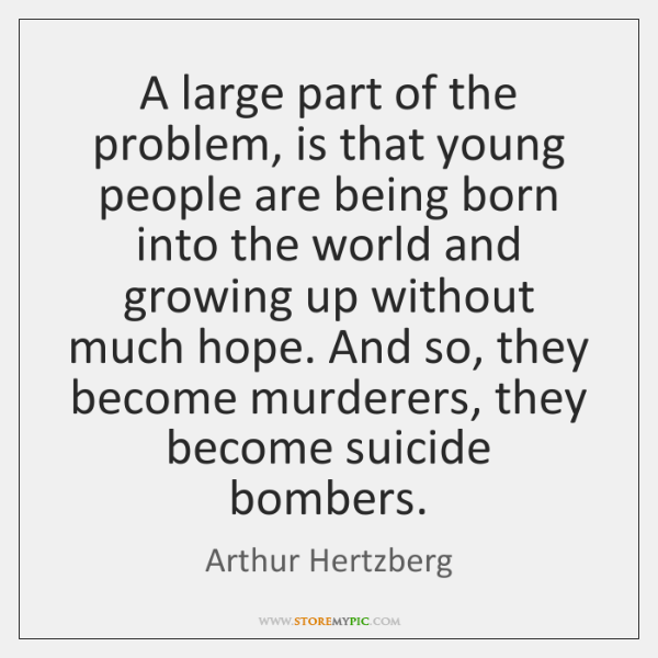 A large part of the problem, is that young people are being ...