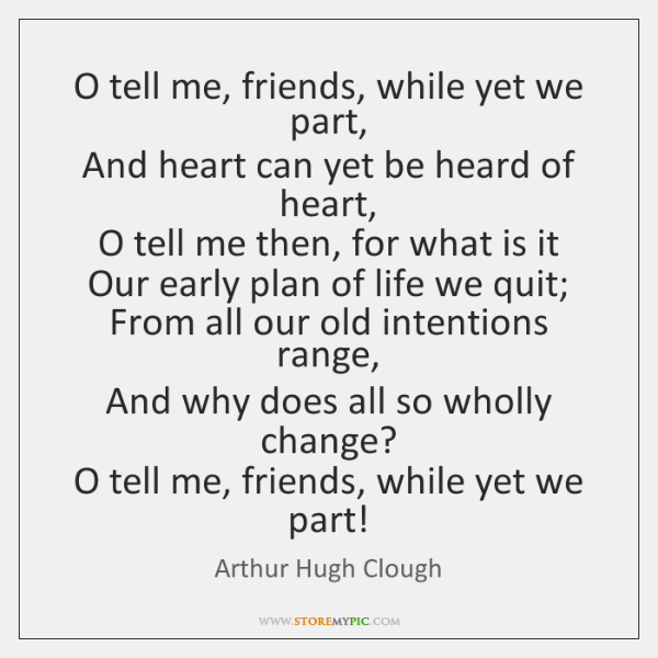 O tell me, friends, while yet we part,   And heart can yet ...