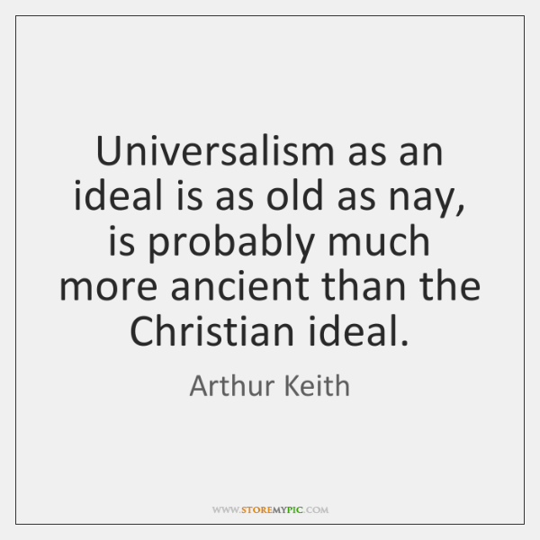 Universalism as an ideal is as old as nay, is probably much ...