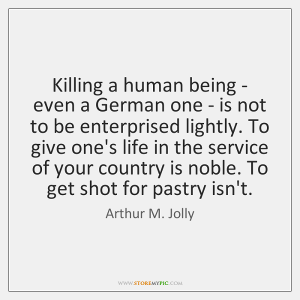 Killing a human being - even a German one - is not ...