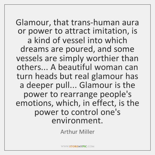 Glamour, that trans-human aura or power to attract imitation, is a kind ...