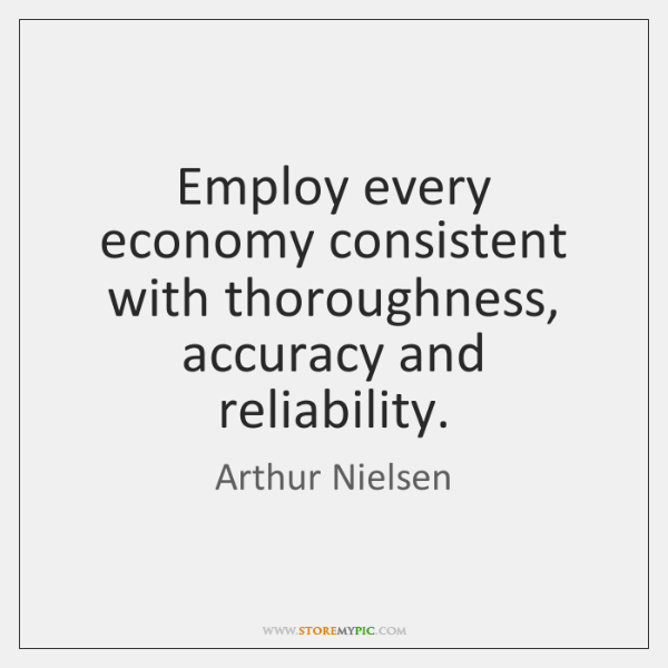 Employ every economy consistent with thoroughness, accuracy and reliability.