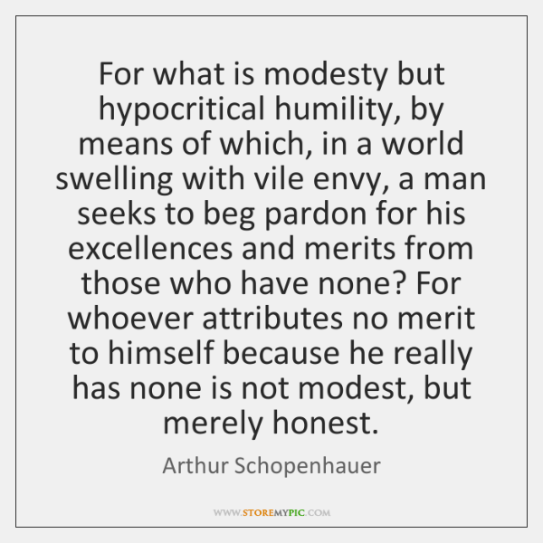 For what is modesty but hypocritical humility, by means of which, in ...