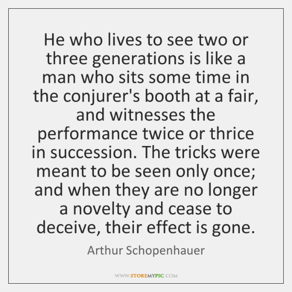 He who lives to see two or three generations is like a ...