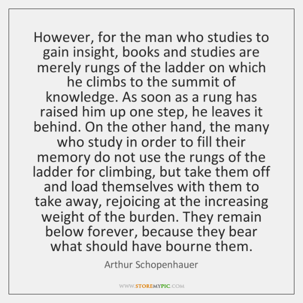 However, for the man who studies to gain insight, books and studies ...