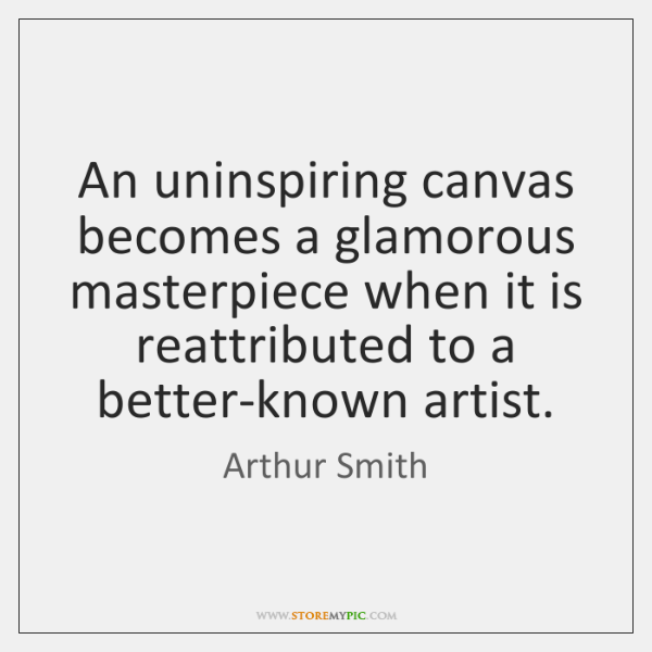 An uninspiring canvas becomes a glamorous masterpiece when it is reattributed to ...