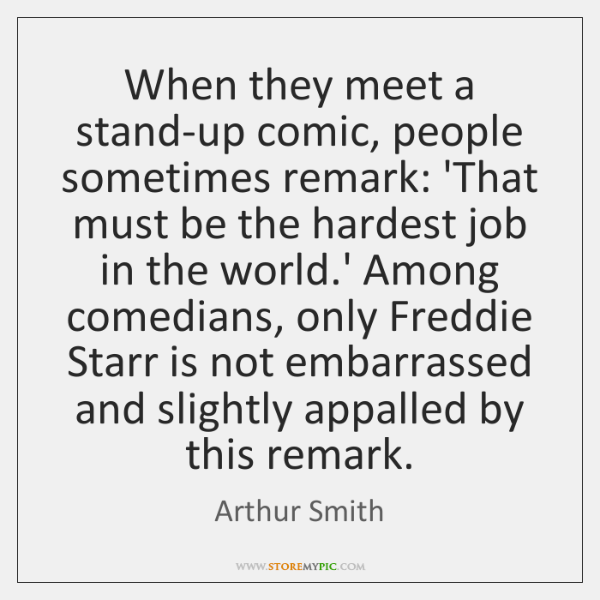 When they meet a stand-up comic, people sometimes remark: 'That must be ...
