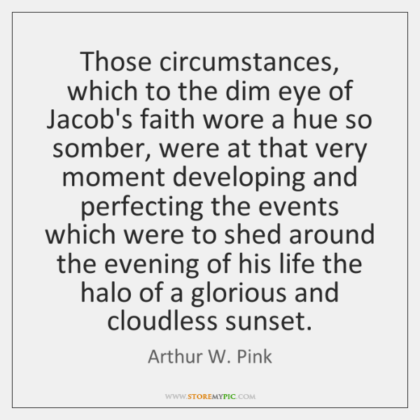 Those circumstances, which to the dim eye of Jacob's faith wore a ...