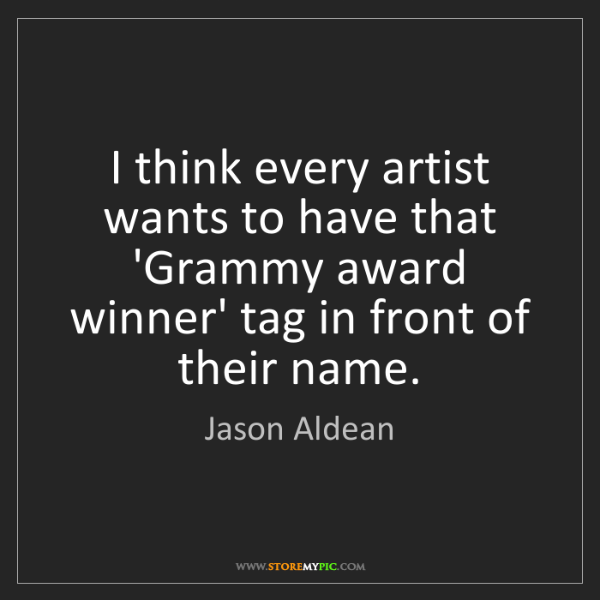 Jason Aldean: I think every artist wants to have that 'Grammy award...